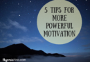5 Tips for More Powerful Motivation