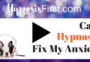 How hypnosis helps anxiety