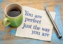 You are perfect, just as you are