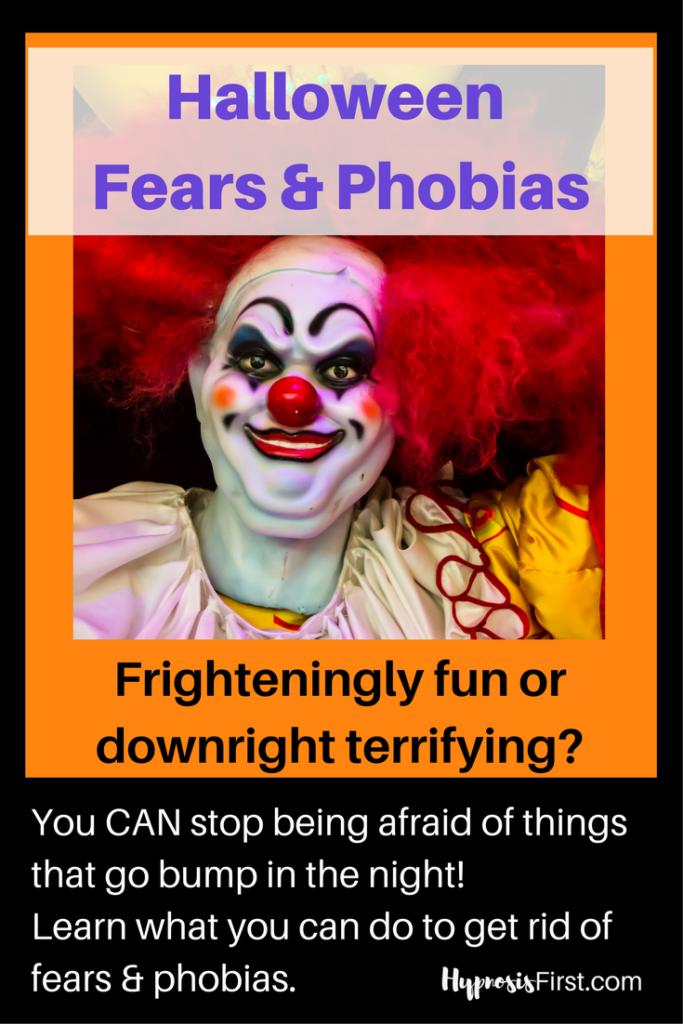 You CAN get rid of those fears of clowns, bats, snakes, elevators, flying-whatever it is, you don't have to live with it. Hypnosis works for fears and phobias.