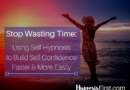 Stop Wasting Time And Start Using Hypnosis for Confidence