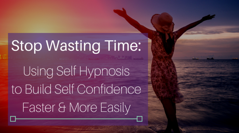self hypnosis for self confidence is faster, easier, safer